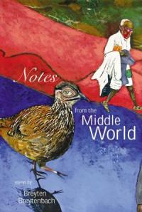 Notes from the Middle World by Breyten Breytenbach