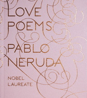 Pablo Neruda - Love Poems: Beauty on every page