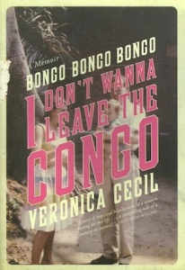 Bongo Bongo Bongo I Don't Wanna Leave the Congo, by Veronica Cecil (memoir)