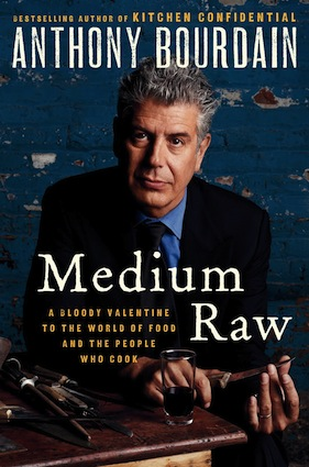Medium Raw, by Anthony Bourdain