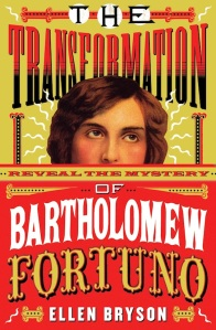 The Transformation of Bartholomew Fortuno, by Ellen Bryson