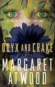 Oryx and Crake (2003, finalist for the 2003 Booker Prize and the 2003 Governor General's Award and shortlisted for the 2004 Orange Prize for Fiction)