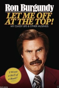 Let Me Off at the Top, by Ron Burgundy (Crown Archetype, New York, 2013)