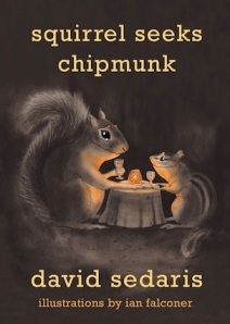 Squirrel Seeks Chipmunk, by David Sedaris