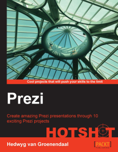 Prezi HOTSHOT, by Hedwyg van Groenendaal (Packt Publishing, London, April 2014)