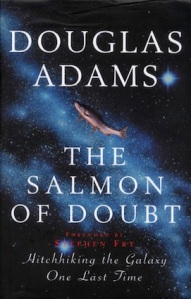 The Salmon of Doubt, by Douglas Adams