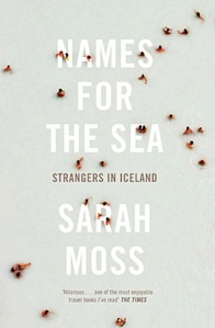 Names for the Sea, by Sarah Moss (Granta Books, London, UK, Paperback Edition 2013)