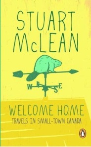 Welcome Home, by Stuart McLean, Penguin Books Canada, Toronto, First published 1992, 10th anniversary edition 2002 republished in 2010)