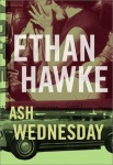 Ash Wednesday, by Ethan Hawke