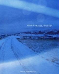 Canciones de Invierno - Winter Songs, by Viggo Mortensen