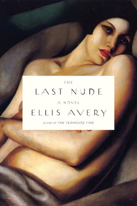 The Last Nude, by Ellis Avery Riverbed Books, 2011