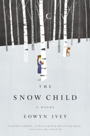 The Snow Child, by Eowyn Ivey (Back Bay Books, Little Brown and Company, 2012)