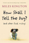 How Shall I Tell the Dog, by Miles Kington