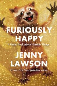 Furiously Happy - A Funny Book About Horrible Things, by Jenny Lawson, Berkley Publishing Group, Penguin Group New York, USA, released September 22, 2015