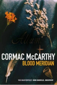 Blood Meridian, by Cormac McCarthy