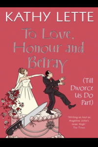 To Love, Honour and Betray, by Kathy Lette