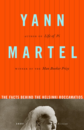 The Facts Behind the Helsinki Roccamatios, by Yann Martel