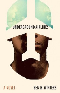 Underground Airlines, by Ben H. Winters, published by Mulholland Books, Little, Brown and Company, New York, U.S., July 2016 (1st ed.), 327 pp., hard cover.