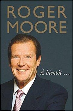 Roger Moore, A Bientot