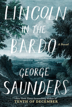 Lincoln in the Bardo, by George Saunders (Hardcover: 368 pages Publisher: Random House, New York, Feb. 14, 2017)