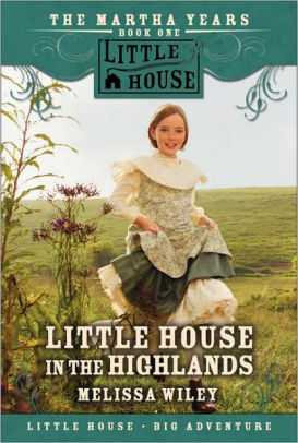 Little House in the Highlands, part of The Martha Years series, by Melissa Wiley