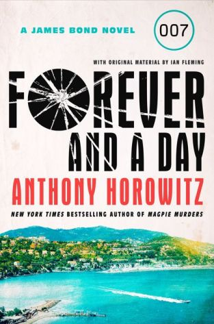 Forever and a Day, by Anthony Horowitz (Series: James Bond hardcover; 304 pages; publisher: Harper; 1st edition due November 6, 2018)