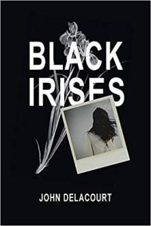 """Black Irises"", by John Delacourt (Paperback; publisher: Blue Denim Press Inc., Oct. 1, 2016; 270 pages)"