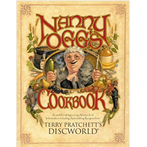 """Nanny Ogg's Cookbook"", by Terry Pratchett and Stephen Briggs. Illustrations by Paul Kidby. Recipes by Tina Hannan and Stephen Briggs. Copyright Terry Pratchett and Stephen Briggs 1999. (Series: Discworld Series; Paperback; publisher: Transworld Publishers; revised ed. edition November 1, 2001; 176 pp.)"