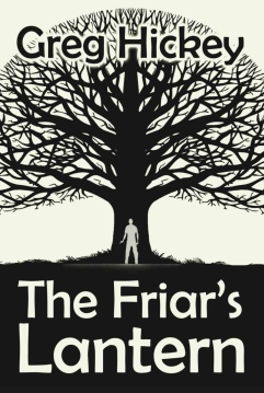 The Friar's Lantern, by Greg Hickey (Black Rose Writing; paperback, 224 pages; Kindle, 226 pages)