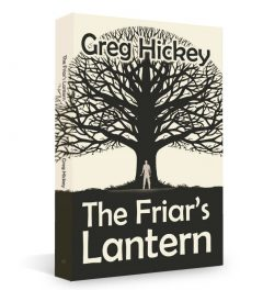 """The Friar's Lantern"", by Greg Hickey (Black Rose Writing; paperback, 224 pages; Kindle, 226 pages)"