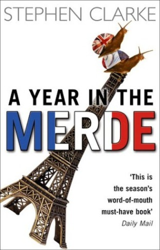 """A Year in the Merde"", by Stephen Clarke (New York, Bloomsbury, 2005)"
