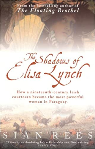 The Shadows of Elisa Lynch, by Siân Rees