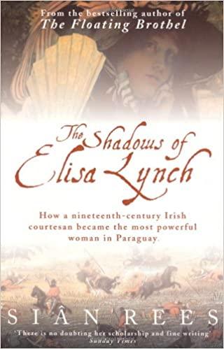 The Shadows of Elisa Lynch, by Siân Rees
